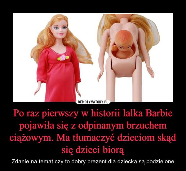 Po raz pierwszy w historii lalka Barbie pojawiła się z odpinanym brzuchem ciążowym. Ma tłumaczyć dzieciom skąd się dzieci biorą – Zdanie na temat czy to dobry prezent dla dziecka są podzielone
