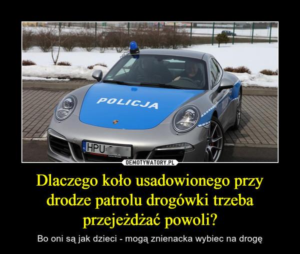 Dlaczego koło usadowionego przy drodze patrolu drogówki trzeba przejeżdżać powoli?