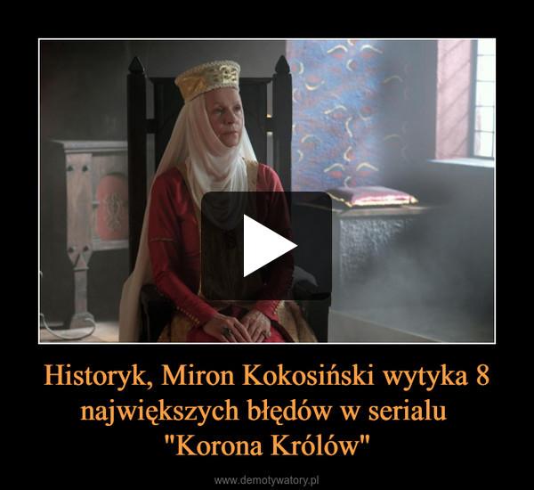 """Historyk, Miron Kokosiński wytyka 8 największych błędów w serialu """"Korona Królów"""" –"""