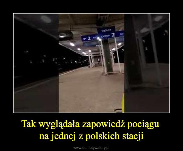 Tak wyglądała zapowiedź pociągu na jednej z polskich stacji –