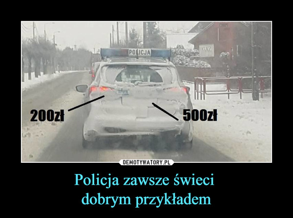 Policja zawsze świeci dobrym przykładem –  200zł 500zł