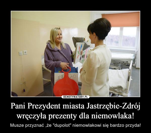 """Pani Prezydent miasta Jastrzębie-Zdrój wręczyła prezenty dla niemowlaka! – Musze przyznać ,że """"dupolot"""" niemowlakowi się bardzo przyda!"""
