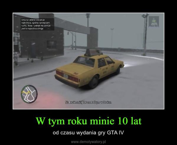 W tym roku minie 10 lat – od czasu wydania gry GTA IV
