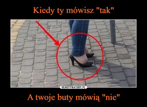 """A twoje buty mówią """"nie"""" –"""