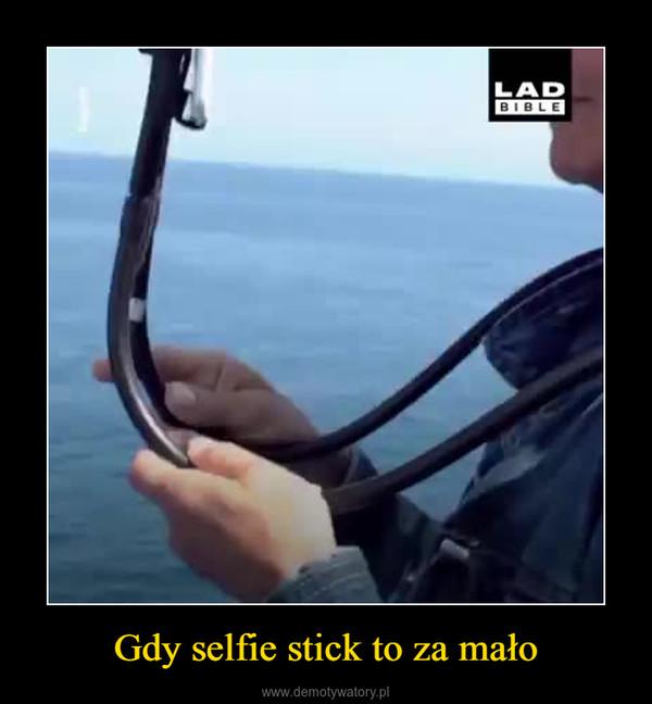Gdy selfie stick to za mało –