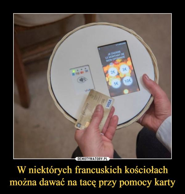 W niektórych francuskich kościołach można dawać na tacę przy pomocy karty –