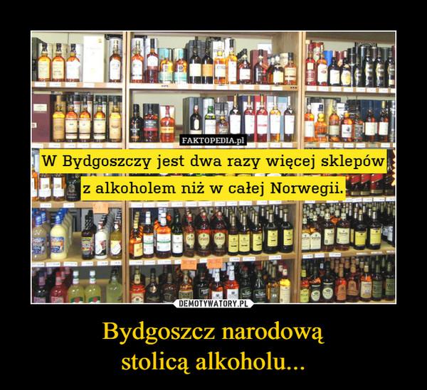 Bydgoszcz narodowąstolicą alkoholu... –