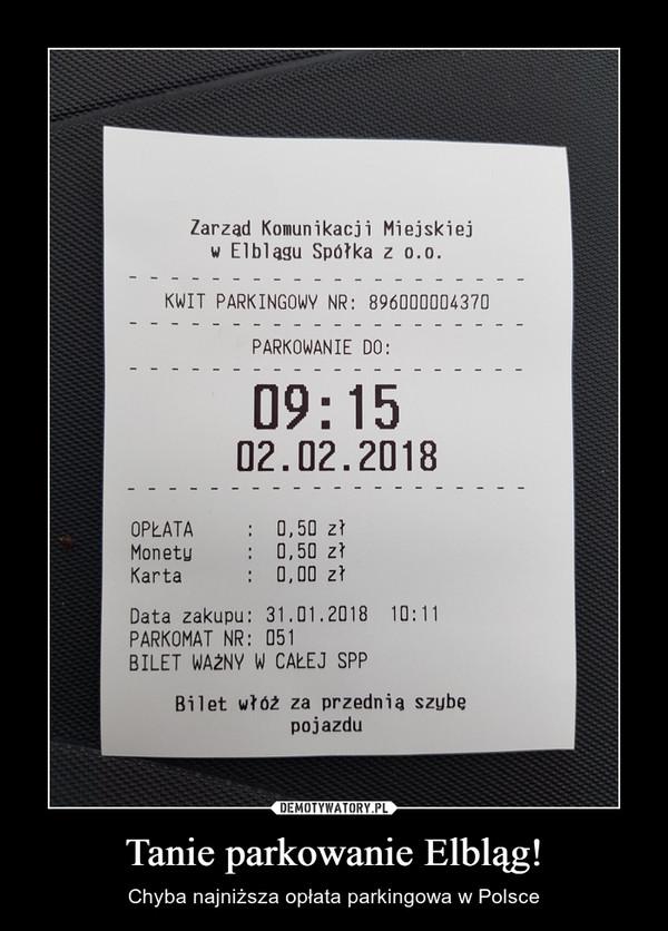 Tanie parkowanie Elbląg! – Chyba najniższa opłata parkingowa w Polsce Zarząd Komunikacji Miejskiej w Elblągu Spółka z o.o. KWIT PARKINGOWY NR: 896000004370 PARKOWANIE DO: I9:15 02.02.2018 OPLATA : 0,50 zł Monetu : 0,50 zł Karta : 0,00 zł Data zakupu: 31.01,2018 10:11 PARKOMAT NR: 051 BILET WAŻNY W CAŁEJ SPP
