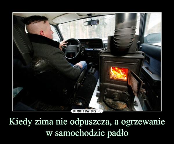 Kiedy zima nie odpuszcza, a ogrzewanie w samochodzie padło –