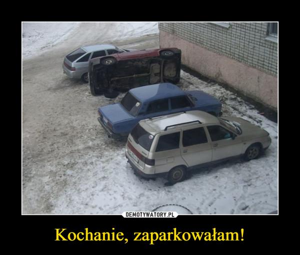 Kochanie, zaparkowałam! –