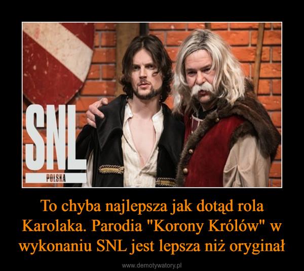 """To chyba najlepsza jak dotąd rola Karolaka. Parodia """"Korony Królów"""" w wykonaniu SNL jest lepsza niż oryginał –"""
