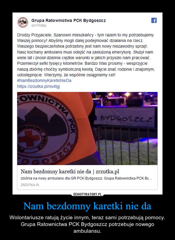 Nam bezdomny karetki nie da – Wolontariusze ratują życie innym, teraz sami potrzebują pomocy. Grupa Ratownictwa PCK Bydgoszcz potrzebuje nowego ambulansu.