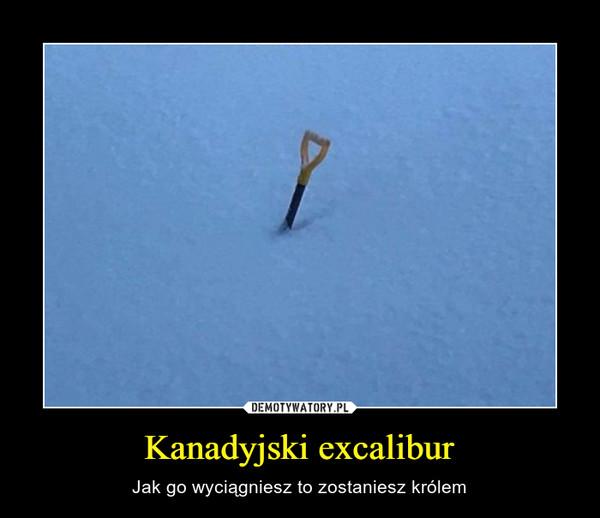 Kanadyjski excalibur – Jak go wyciągniesz to zostaniesz królem