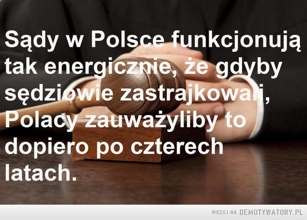 Strajk sędziów –  Sądy w Polsce funkcjonują tak energicznie, że gdyby sędziowie zastrajkowali, Polacy zauważyliby to dopiero po czterech latach