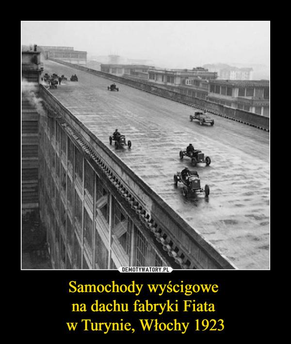 Samochody wyścigowe na dachu fabryki Fiata w Turynie, Włochy 1923 –