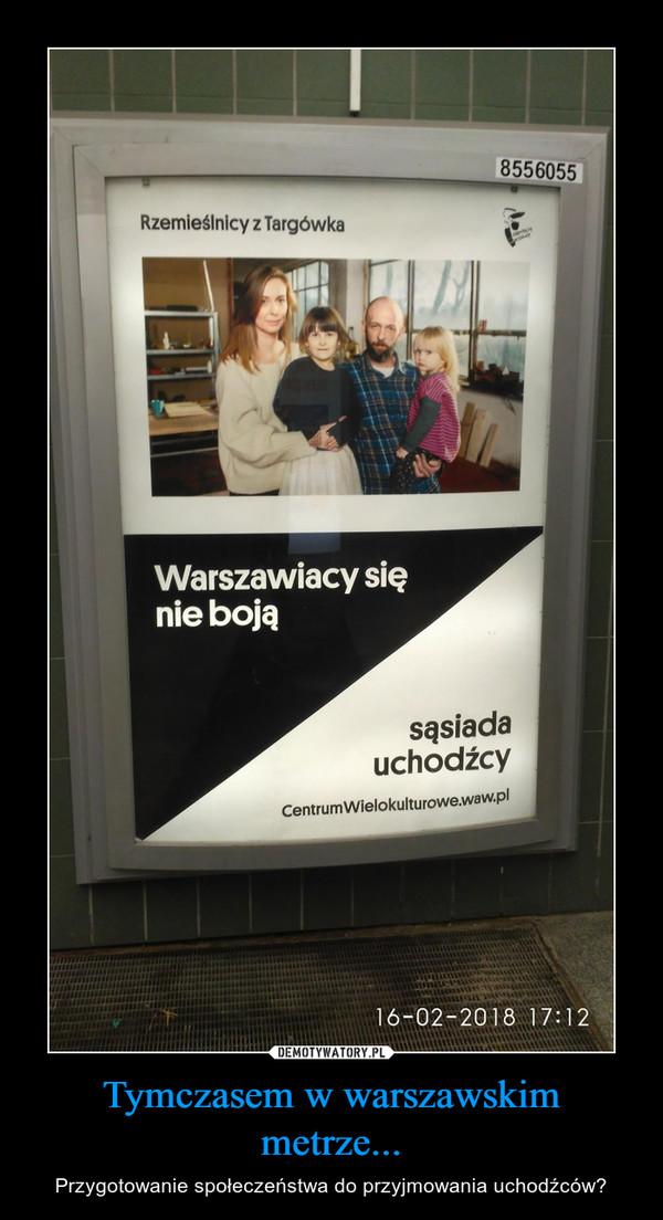 Tymczasem w warszawskim metrze... – Przygotowanie społeczeństwa do przyjmowania uchodźców?