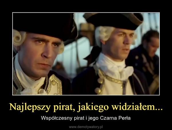 Najlepszy pirat, jakiego widziałem... – Współczesny pirat i jego Czarna Perła