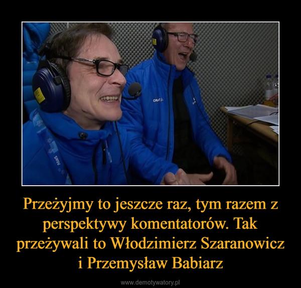 Przeżyjmy to jeszcze raz, tym razem z perspektywy komentatorów. Tak przeżywali to Włodzimierz Szaranowicz i Przemysław Babiarz –