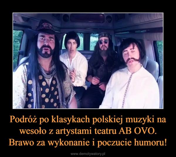 Podróż po klasykach polskiej muzyki na wesoło z artystami teatru AB OVO. Brawo za wykonanie i poczucie humoru! –