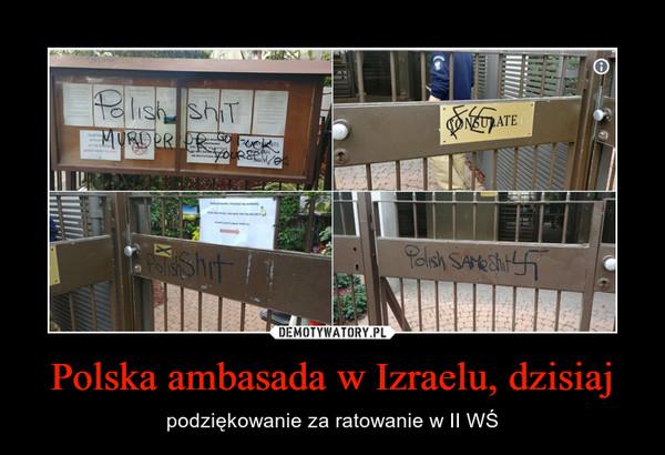 Polska ambasada w Izraelu, dzisiaj – podziękowanie za ratowanie w II WŚ