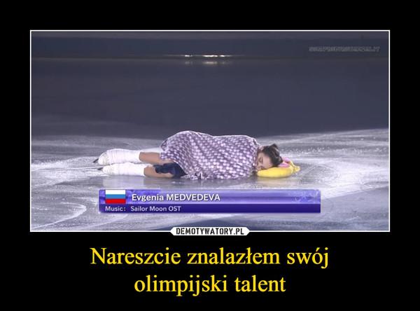 Nareszcie znalazłem swójolimpijski talent –
