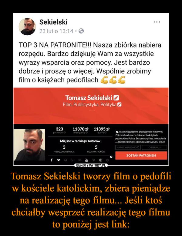 Tomasz Sekielski tworzy film o pedofili w kościele katolickim, zbiera pieniądze na realizację tego filmu... Jeśli ktoś chciałby wesprzeć realizację tego filmu to poniżej jest link: –
