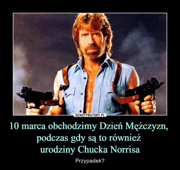 10 marca obchodzimy Dzień Mężczyzn, podczas gdy są to również urodziny Chucka Norrisa – Przypadek?