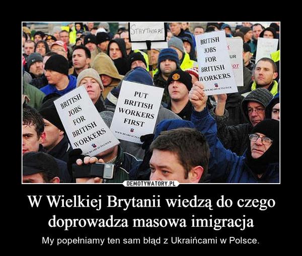 W Wielkiej Brytanii wiedzą do czego doprowadza masowa imigracja – My popełniamy ten sam błąd z Ukraińcami w Polsce.