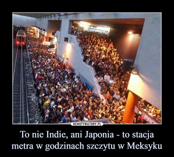 To nie Indie, ani Japonia - to stacja metra w godzinach szczytu w Meksyku –