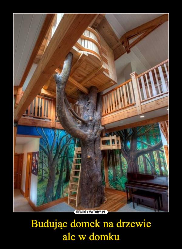 Budując domek na drzewieale w domku –