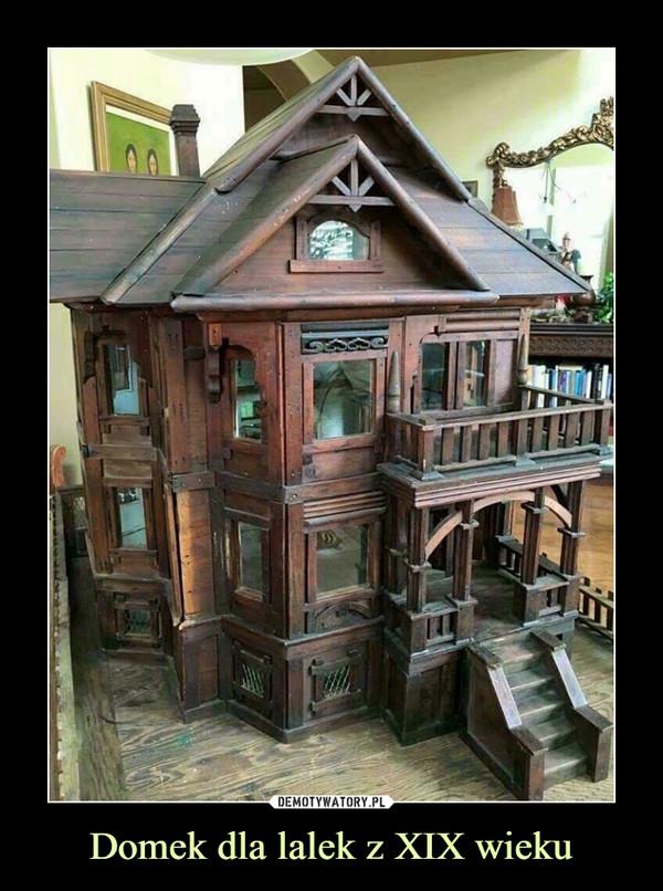 Domek dla lalek z XIX wieku –