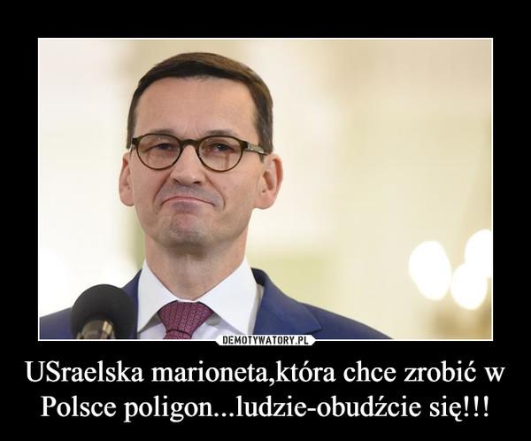 USraelska marioneta,która chce zrobić w Polsce poligon...ludzie-obudźcie się!!! –