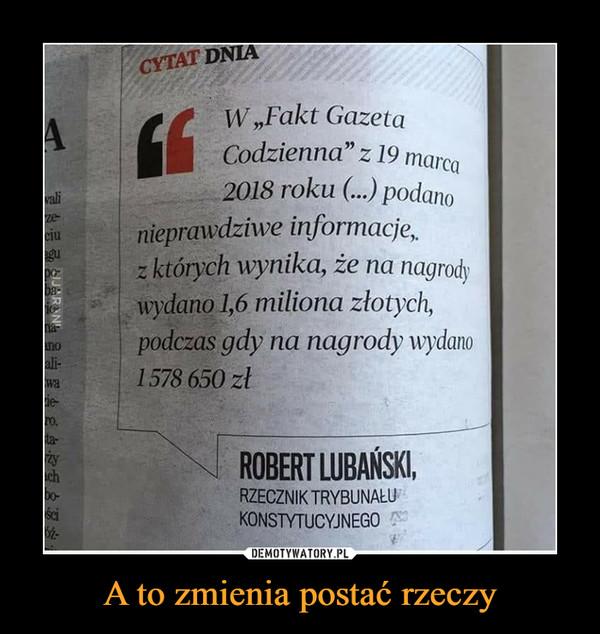"""A to zmienia postać rzeczy –  CYTAT DNIAW, Fakt GazetaCodzienna"""" z 19 marca2018 roku (...) podanovalinieprawdziwe informacje,z których wynika, że na nagrodywydano 1,6 miliona złotychpodczas gdy na nagrody wydano1578 650"""