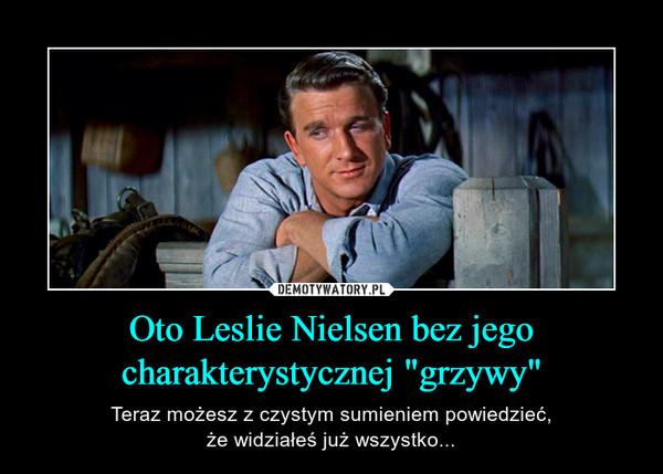 """Oto Leslie Nielsen bez jego charakterystycznej """"grzywy"""" – Teraz możesz z czystym sumieniem powiedzieć,że widziałeś już wszystko..."""