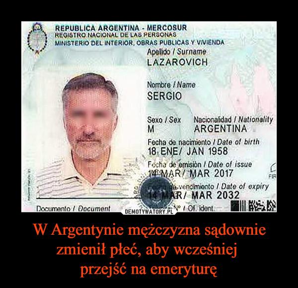 W Argentynie mężczyzna sądownie zmienił płeć, aby wcześniej przejść na emeryturę –