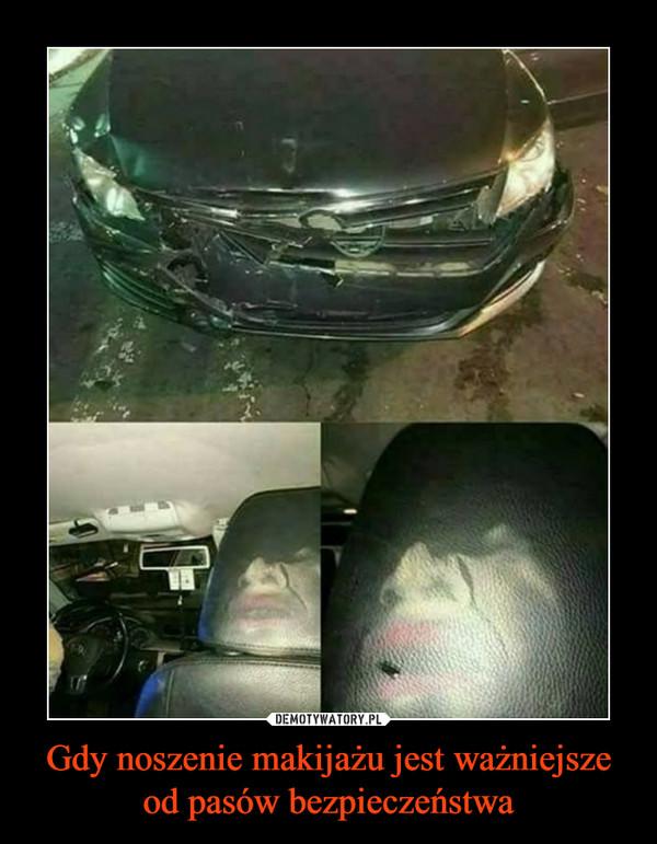 Gdy noszenie makijażu jest ważniejsze od pasów bezpieczeństwa –