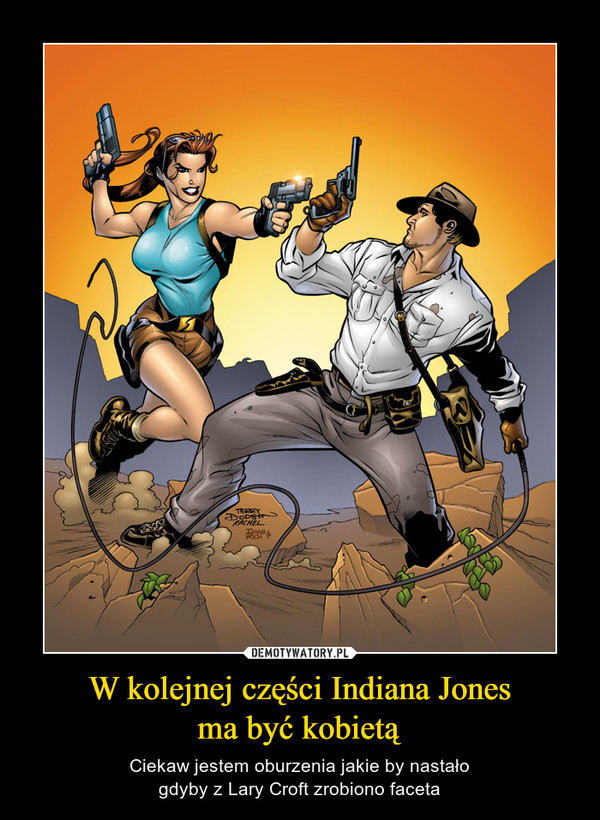 W kolejnej części Indiana Jonesma być kobietą – Ciekaw jestem oburzenia jakie by nastałogdyby z Lary Croft zrobiono faceta