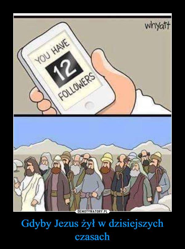 Gdyby Jezus żył w dzisiejszych czasach –