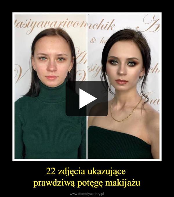 22 zdjęcia ukazujące prawdziwą potęgę makijażu –