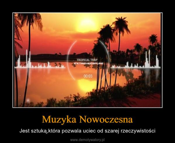 Muzyka Nowoczesna – Jest sztuką,która pozwala uciec od szarej rzeczywistości