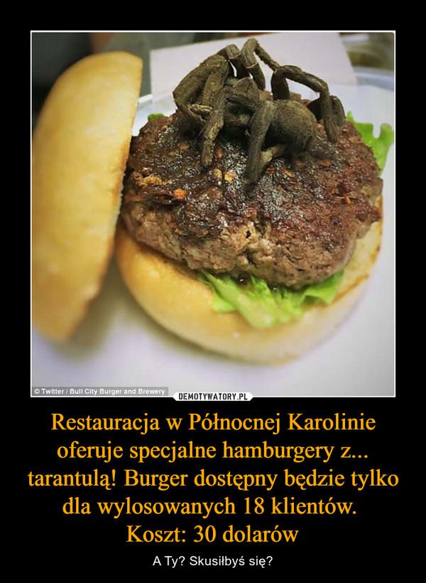 Restauracja w Północnej Karolinie oferuje specjalne hamburgery z... tarantulą! Burger dostępny będzie tylko dla wylosowanych 18 klientów. Koszt: 30 dolarów – A Ty? Skusiłbyś się?
