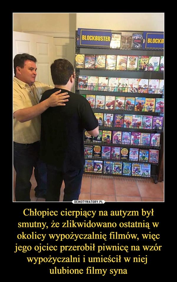 Chłopiec cierpiący na autyzm był smutny, że zlikwidowano ostatnią w okolicy wypożyczalnię filmów, więc jego ojciec przerobił piwnicę na wzór wypożyczalni i umieścił w niej ulubione filmy syna –  blockbuster