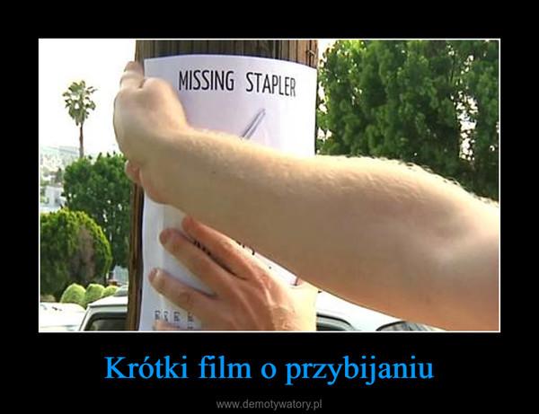 Krótki film o przybijaniu –