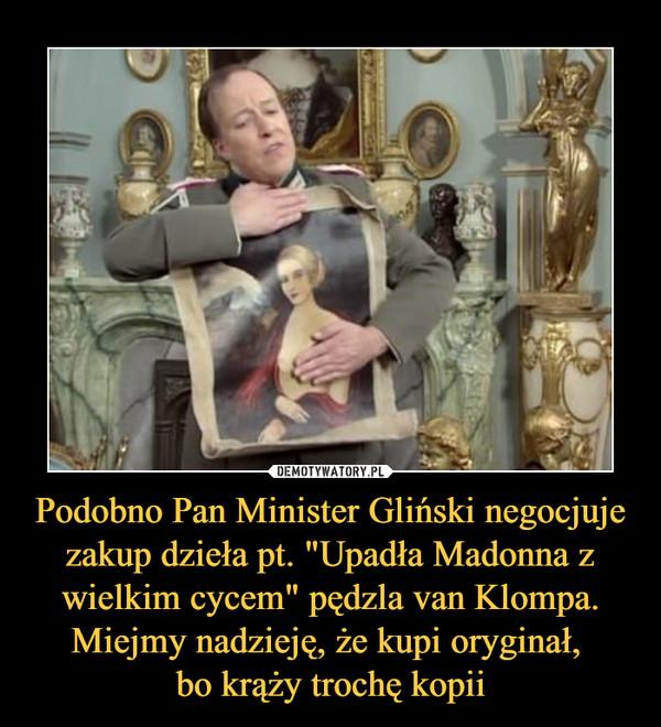 """Podobno Pan Minister Gliński negocjuje zakup dzieła pt. """"Upadła Madonna z wielkim cycem"""" pędzla van Klompa. Miejmy nadzieję, że kupi oryginał, bo krąży trochę kopii –"""