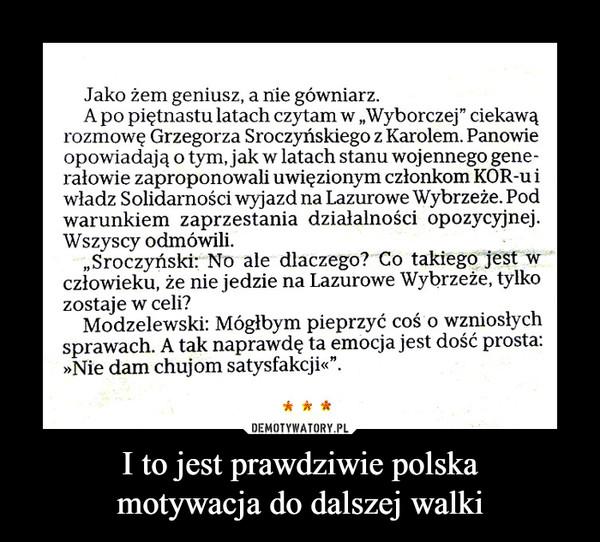I to jest prawdziwie polskamotywacja do dalszej walki –