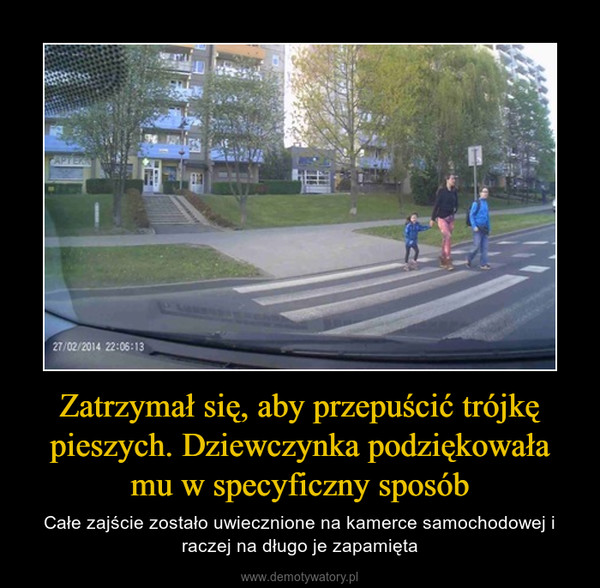 Zatrzymał się, aby przepuścić trójkę pieszych. Dziewczynka podziękowała mu w specyficzny sposób – Całe zajście zostało uwiecznione na kamerce samochodowej i raczej na długo je zapamięta