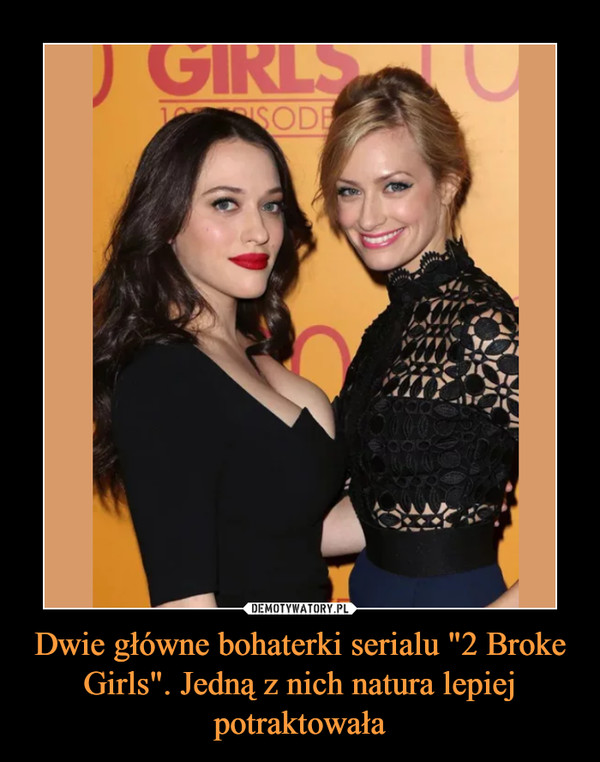 """Dwie główne bohaterki serialu """"2 Broke Girls"""". Jedną z nich natura lepiej potraktowała –"""
