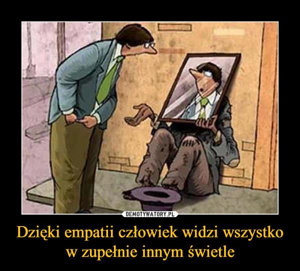 Dzięki empatii człowiek widzi wszystko w zupełnie innym świetle –