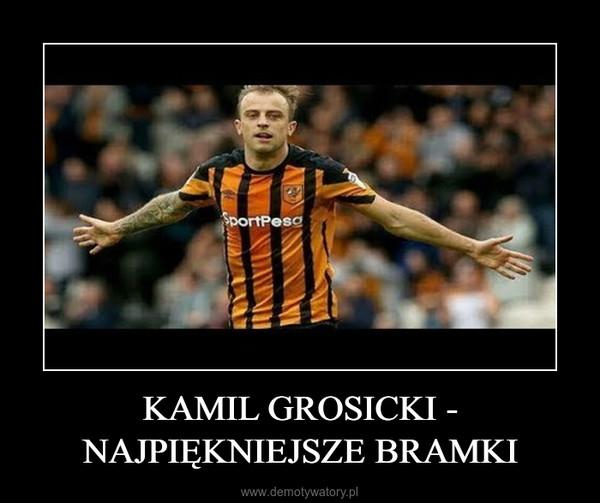 KAMIL GROSICKI - NAJPIĘKNIEJSZE BRAMKI –