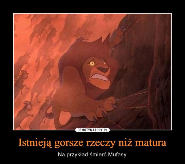 Istnieją gorsze rzeczy niż matura – Na przykład śmierć Mufasy